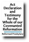 Act Declaration Testimony Covenanted Reformation